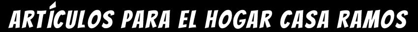 Artículos Para El Hogar Casa Ramos